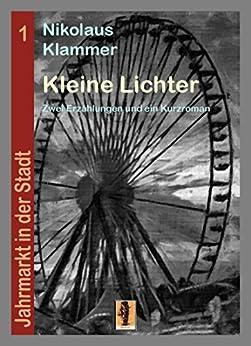 Kleine Lichter: Zwei Erzählungen und ein Kurzroman