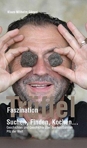 Preisvergleich Produktbild Faszination Trüffel Suchen, Finden, Kochen....Geschichten und Geschichte über den teuersten Pilz der Welt