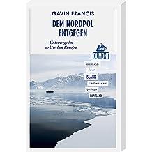 Dem Nordpol entgegen (DuMont Reiseabenteuer): Unterwegs im arktischen Europa