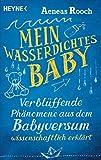 Mein wasserdichtes Baby: Verblüffende Phänomene aus dem Babyversum wissenschaftlich erklärt