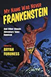 My Name Was Never Frankenstein: And Other Classic Adventure Tales Remixed (English Edition)
