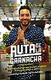 La Ruta de la Garnacha (Spanish Edition)