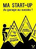 Ma start-up - Du garage au succès !