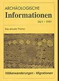 Archäologische Informationen. Bd. 20, Heft 1, 1997. Mitteilungen zur Ur- und Frühgeschichte. Das aktuelle Thema: Völkerwanderungen - Migrationen