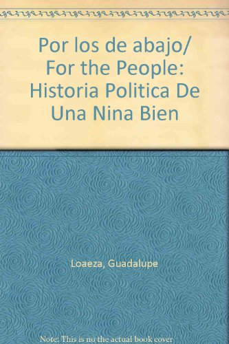 Por los de abajo/ For the People: Historia Politica De Una Nina Bien