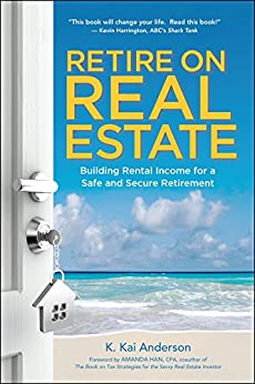 Retire on Real Estate: Building Rental Income for a Safe and Secure Retirement (English Edition) par [Anderson, K.]