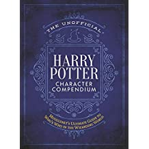 The Unofficial Harry Potter Character Compendium: MuggleNet's Ultimate Guide to Who's Who in the Wizarding World (Unofficial Harry Potter Reference Library)