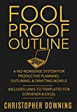 Fool Proof Outline: A No-Nonsense System for Productive Brainstorming, Outlining, Drafting Novels (Fool Proof Writer Book 1)