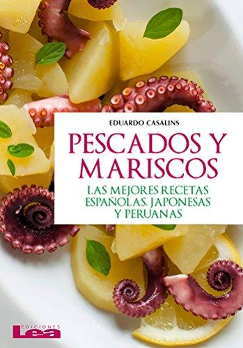 Pescados y mariscos, las mejores recetas españolas, japonesas y peruanas por Eduardo Casalins