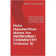 Kota Handwritten Notes for INORGANIC CHEMISTRY (Volume 3): JEE Main and Advanced, NEET, AIIMS and other entrance exams. Notes of students with under 50 rank in JEE and AIIMS
