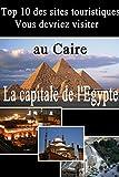 10 meilleurs sites touristiques au Caire (Sites touristiques en Egypte)