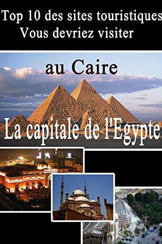 Couverture du livre Les 10 meilleurs sites touristiques au Caire (Sites touristiques en Egypte)