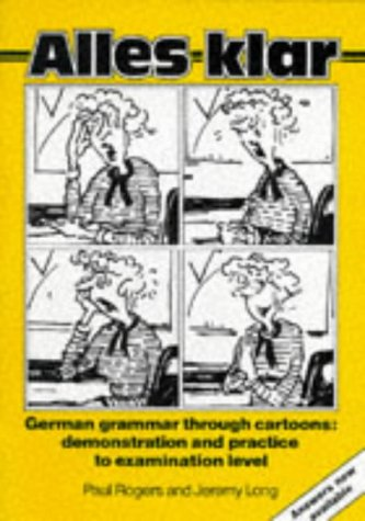 Alles Klar: German Grammar Through Cartoons - Demonstration and Practice to Examination Level: With Answer Key