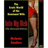 Into My Web - The Illustrated Edition: The Erotic World of the Dominant Wife (English Edition)