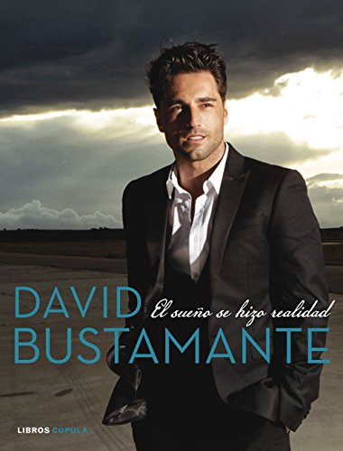 David Bustamante. El Sueño Se Hizo Realidad (Musica Y Cine (l.Cupula))