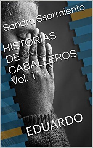 HISTORIAS DE CABALLEROS Vol. 1: EDUARDO por Sandra Ssarmiento