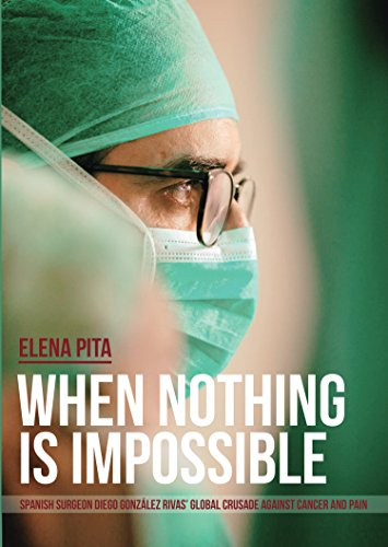 When Nothing Is Impossible: Spanish surgeon Diego González Rivas' global crusade against cancer and pain (English Edition)