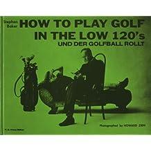 How to Play Golf in the Low 120´s und der Golfball rollt (Livre en allemand)