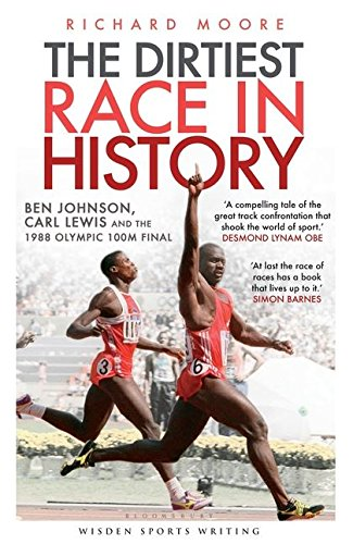 Dirtiest Race In History,The: Ben Johnson, Carl Lewis And The Olympic 100m Final (Wisden)
