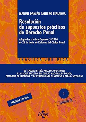 Resolución de supuestos prácticos de Derecho Penal: Adaptados a la Ley Orgánica 5/2010, de 22 de junio, de Reforma del Código Penal (Derecho - Práctica Jurídica) por Manuel Damián Cantero Berlanga