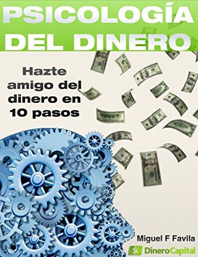 Psicología del Dinero: Hazte Amigo del Dinero en 10 sencillos pasos
