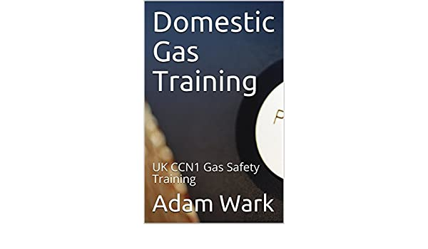Domestic gas training uk ccn1 gas safety training ebook adam wark domestic gas training uk ccn1 gas safety training ebook adam wark amazon kindle store fandeluxe Images