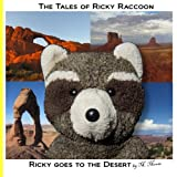 Ricky goes to the Desert: Ricky goes to Monument Valley, Sedona, Phoenix, Arches National Park, Canyonlands National Park, and Colorado National ... and Colorado (Tales of Ricky Raccoon)