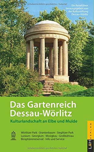 Das Gartenreich Dessau-Wörlitz: Kulturlandschaft an Elbe und Mulde