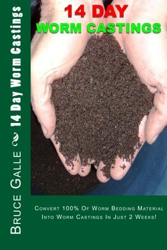 14 Day Worm Castings: Convert 100% Of Worm Bedding Material Into Worm Castings In Just 2 Weeks! by Bruce P Galle (2011-10-10)