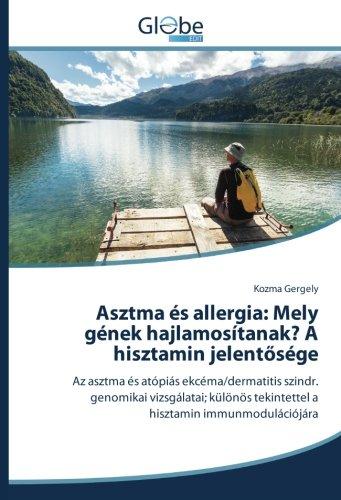 Asztma és allergia: Mely gének hajlamosítanak? A hisztamin jelentosége: Az asztma és atópiás ekcéma/dermatitis szindr. genomikai vizsgálatai; különös tekintettel a hisztamin immunmodulációjára por Kozma Gergely