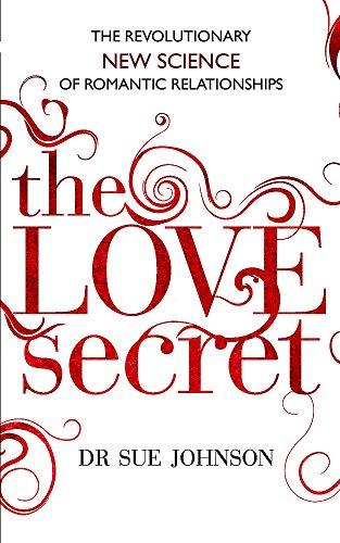 The Love Secret: The revolutionary new science of romantic relationships por Dr Sue Johnson
