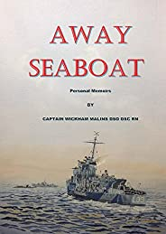 Away Seaboat: Personal memoirs of Captain Charls Wickham Malins DSO DSC RN