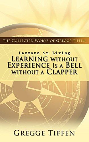 Lessons in Living: Learning without Experience Is a Bell without a Clapper (English Edition)