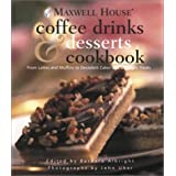 Maxwell House Coffee Drinks & Desserts Cookbook: From Lattes and Muffins to Decadent Cakes and Midnight Treats