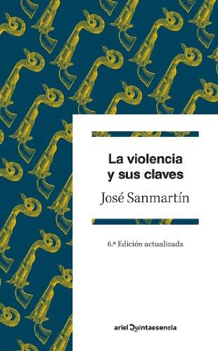 La violencia y sus claves: 6ª Edición actualizada (Quintaesencia) por José Sanmartín