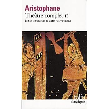 Théâtre complet, tome 2 : Les Oiseaux - Lysistra - Les Thesmophories - Les Grenouilles - L'Assemblée des femmes - Plutus