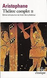 Théâtre complet, tome 2 - Les Oiseaux - Lysistra - Les Thesmophories - Les Grenouilles - L'Assemblée des femmes - Plutus d'Aristophane