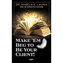 Make 'Em Beg to Be Your Client: The Nonfiction Authors' Guide to Selling, Serving and Funding a Movement (English Edition)