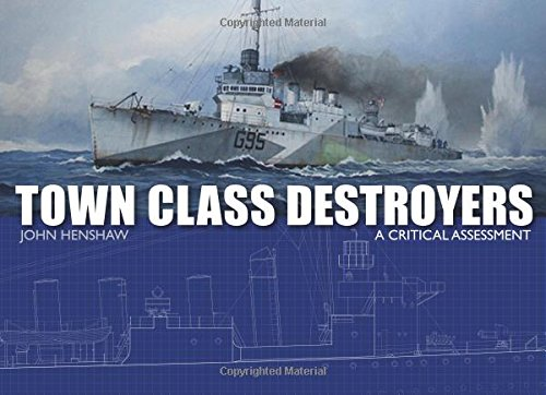 Town Class Destroyers: A Critical Assessment (Military & Naval Ships) par John Henshaw