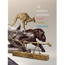 100 sculptures animalières : Bugatti, Pompn, Giacometti...