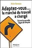 Telecharger Livres Adaptez vous le marche du travail a change Suivez la nouvelle vague de l emploi (PDF,EPUB,MOBI) gratuits en Francaise