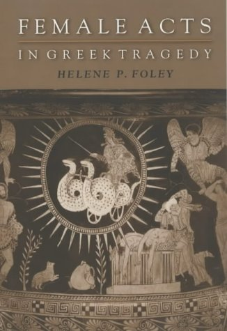 Female Acts in Greek Tragedy (Martin Classical Lectures)