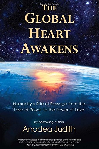 The Global Heart Awakens: Humanity's Rite of Passage from the Love of Power to the Power of Love