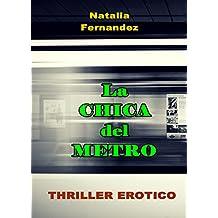 Erótica: Romántica - La Chica del Metro. Seducción, Pasión: Erótica en Español, Thriller erótico, Sexo, Suspense, Misterio