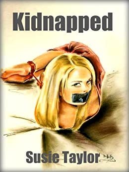 Kidnapped - BDSM Male Dominance Female Submission Erotica by [Taylor, Susie]