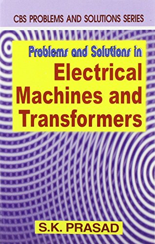 Problems and Solutions in Electrical Machines and Transformers