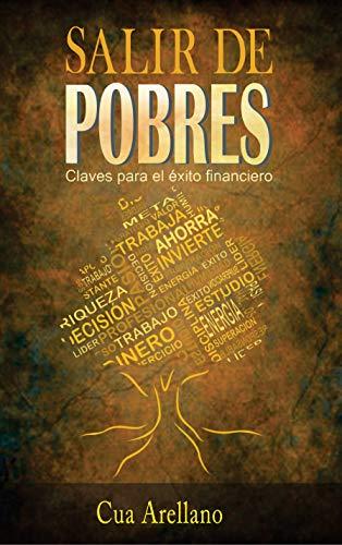 SALIR DE POBRES: Claves para el éxito financiero por Cua Arellano