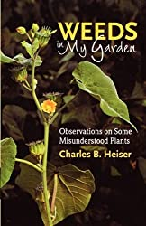 Weeds in My Garden: Observations on Some Misunderstood Plants by B. Heiser Charles (2009-03-27)