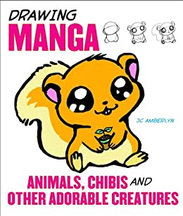 Drawing Manga Animals, Chibis, and Other Adorable Creatures by [Amberlyn, J.C.]