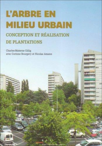 L'Arbre en milieu urbain. Plantations, conception et mise en oeuvre par Charles-materne Gillig